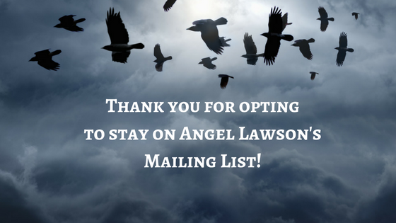 Thank you for opting to stay on Angel Lawson's Mailing List! (1).png